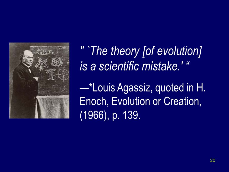 `The theory [of evolution] is a scientific mistake.